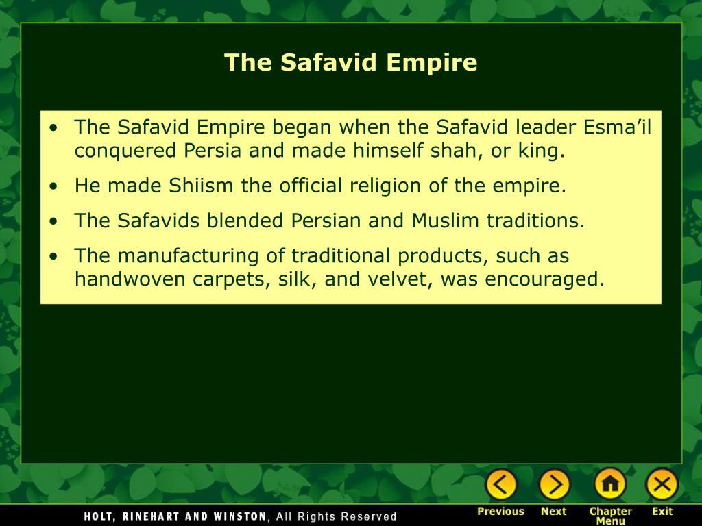 The Safavid Empire began when the Safavid leader Esma'il conquered Persia and made himself shah, or king.
