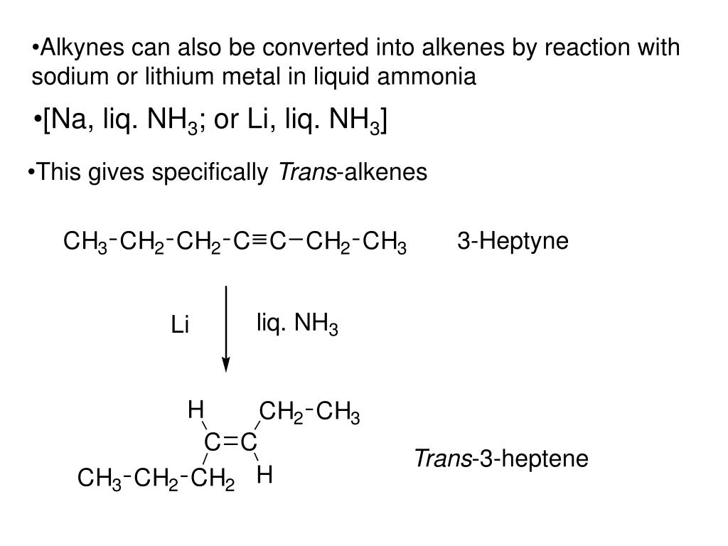 Alkynes can also be converted into alkenes by reaction with sodium or lithium metal in liquid ammonia