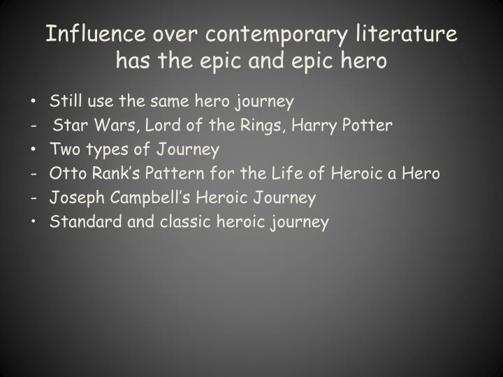 Influence over contemporary literature has the epic and epic hero