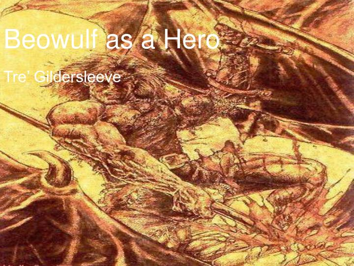why god and beowulf are heroes The role of christianity, heroism, and fate in beowulf similarly to other epic heroes, beowulf's life is unlike in beowulf, god does not control.