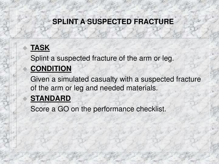 Splint a suspected fracture