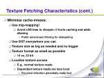 texture fetching characteristics cont