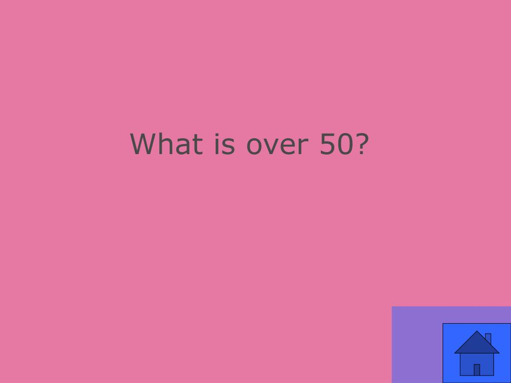 What is over 50?