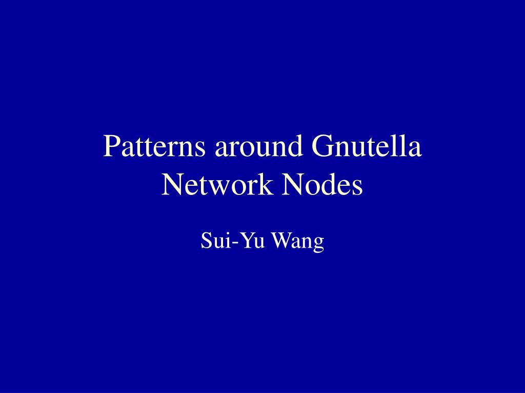 patterns around gnutella network nodes l.