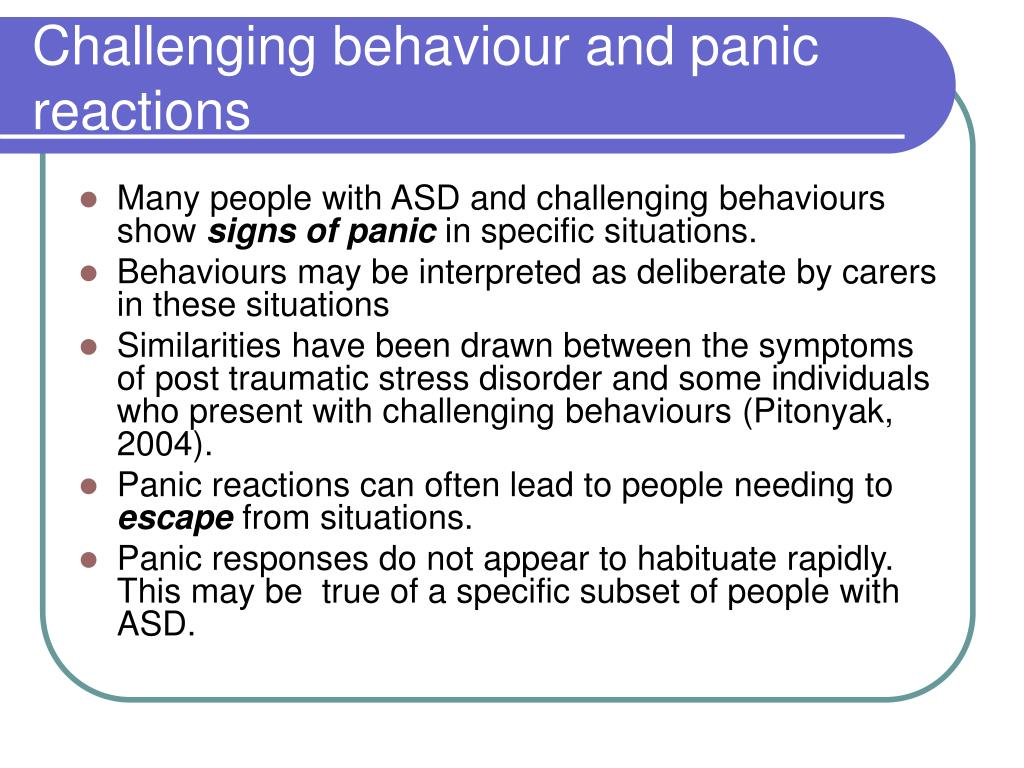 Challenging behaviour and panic reactions