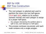 bsp for hsr bsp tree construction