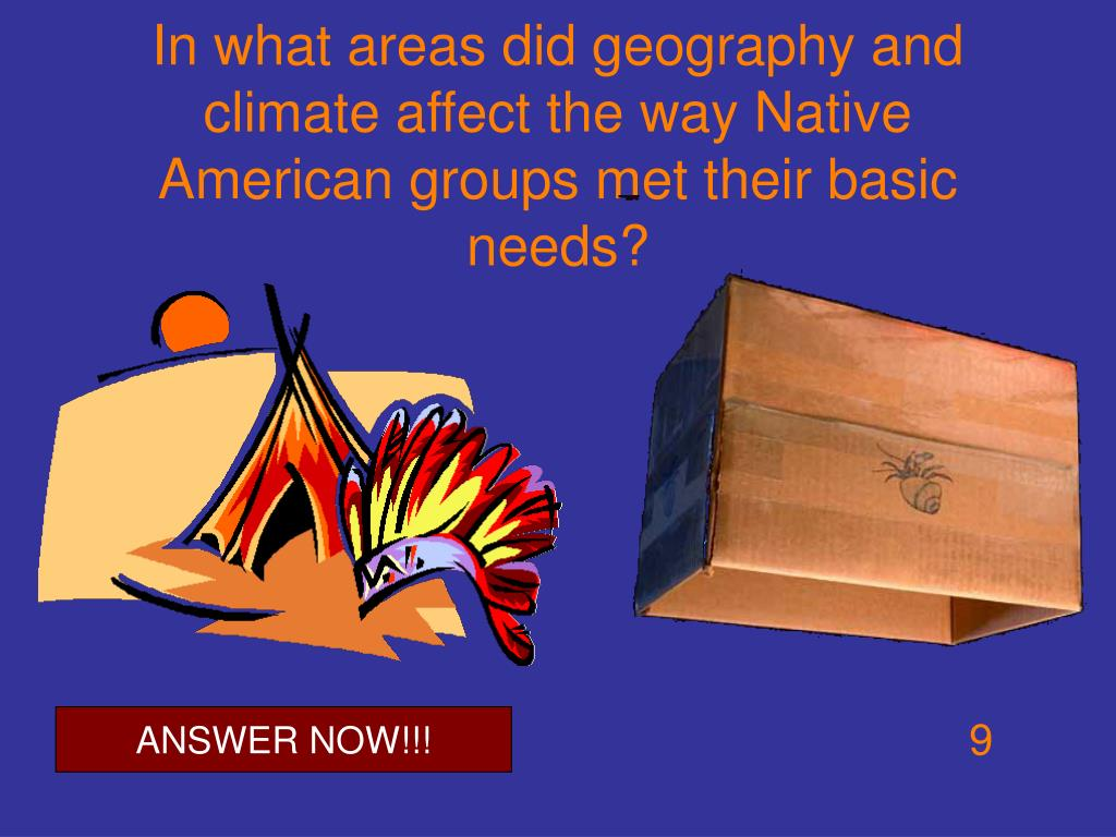 In what areas did geography and climate affect the way Native American groups met their basic needs?