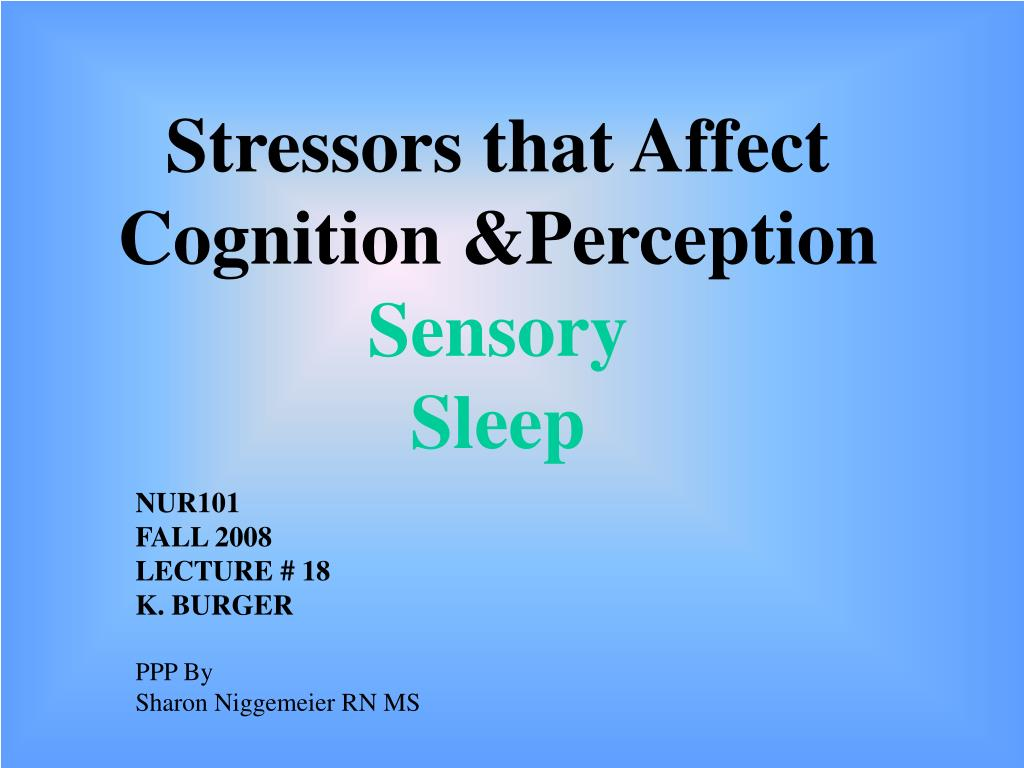 stressors that affect cognition perception sensory sleep l.