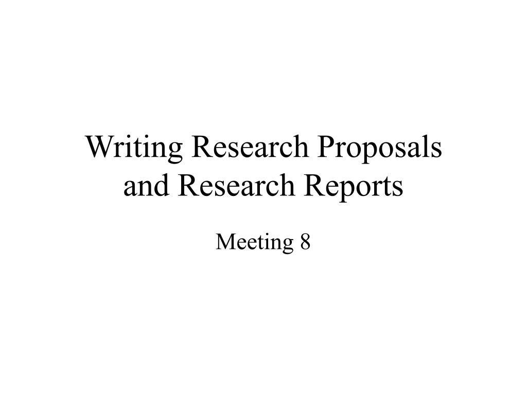 writing research proposals and research reports l.
