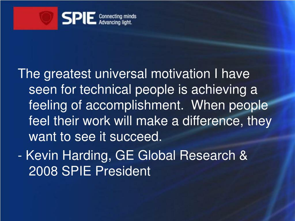 The greatest universal motivation I have seen for technical people is achieving a feeling of accomplishment. When people feel their work will make a difference, they want to see it succeed.