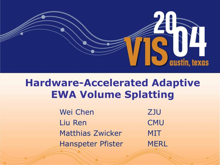 hardware accelerated adaptive ewa volume splatting