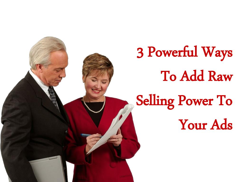 3 powerful ways to add raw selling power to your ads l.