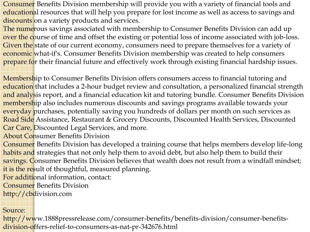Consumer Benefits Division membership will provide you with a variety of financial tools and educational resources that will help you prepare for lost income as well as access to savings and discounts on a variety products and services.