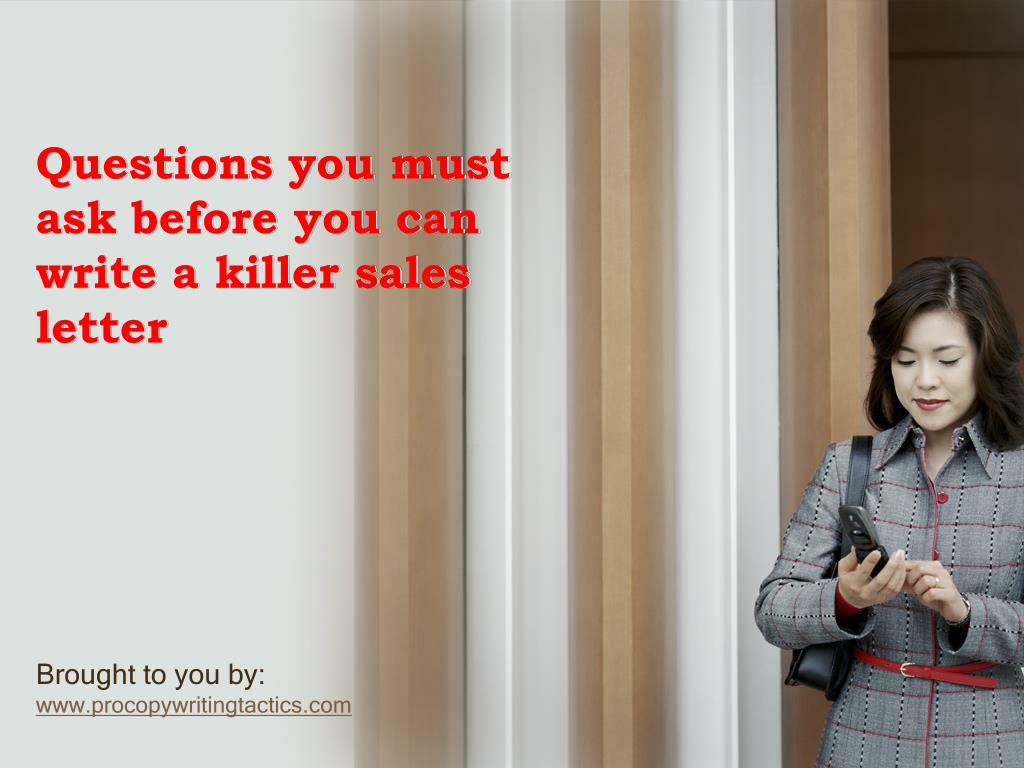 questions you must ask before you can write a killer sales letter l.