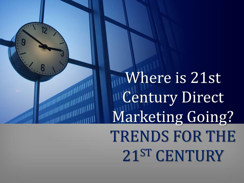 where is 21st century direct marketing going trends for the 21 st century l.
