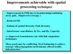 improvements achievable with spatial processing techniques
