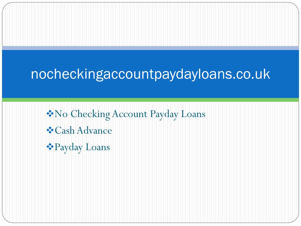 nocheckingaccountpaydayloans co uk l.