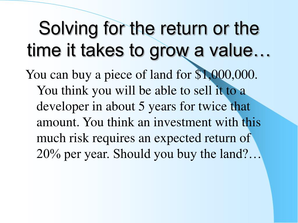 Solving for the return or the time it takes to grow a value…