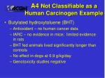 a4 not classifiable as a human carcinogen example