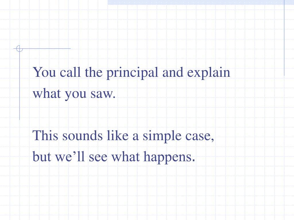 You call the principal and explain