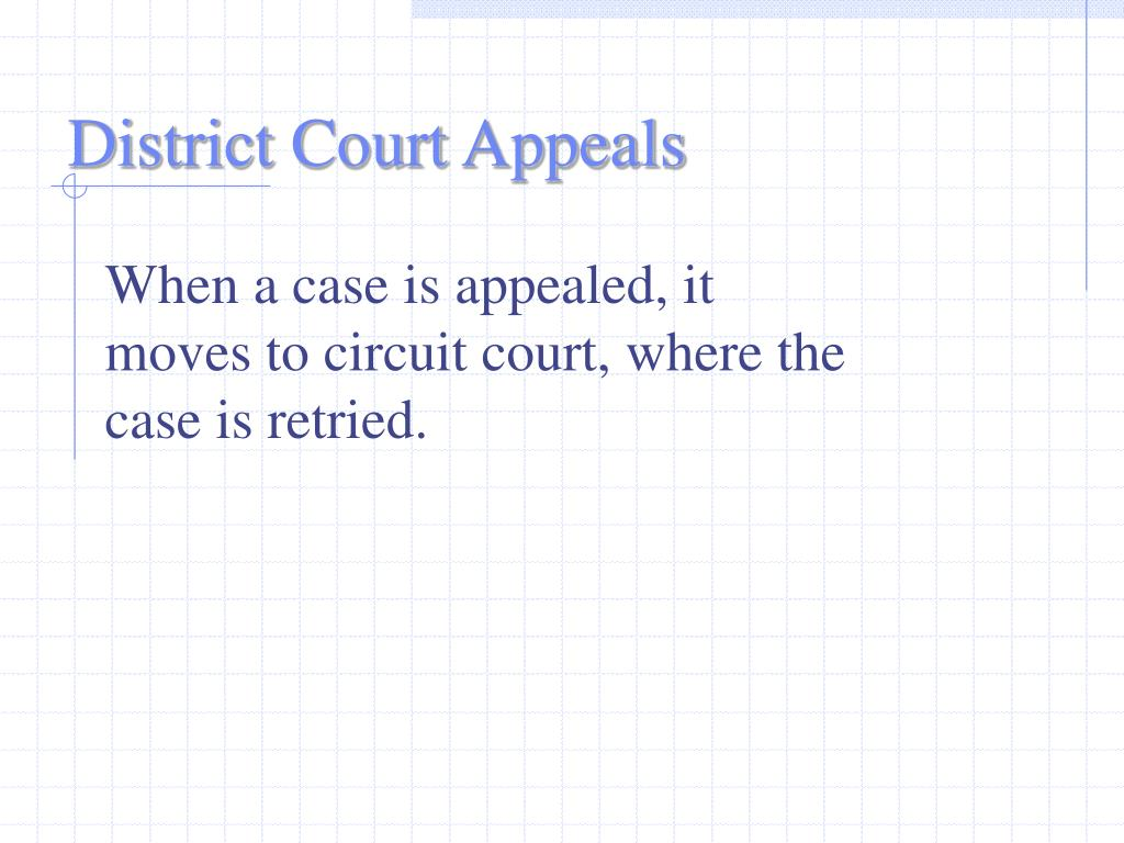 When a case is appealed, it moves to circuit court, where the case is retried.