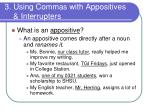 3 using commas with appositives interrupters
