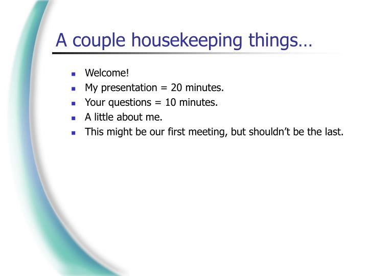 A couple housekeeping things
