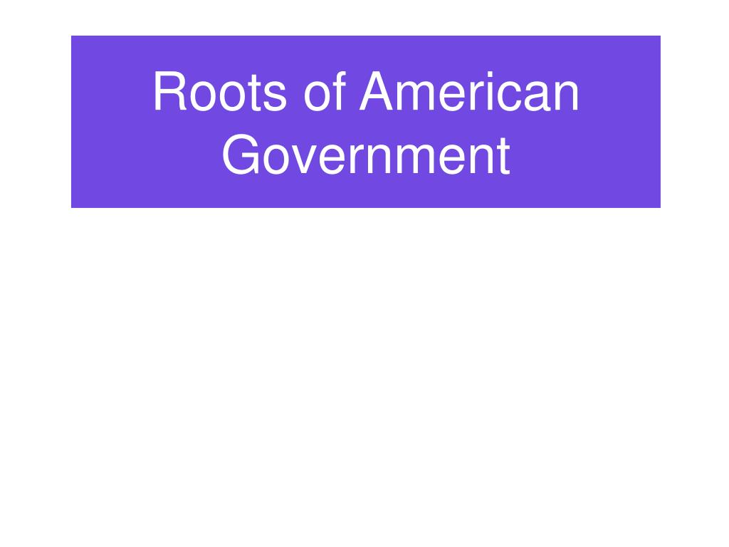 roots of american government l.