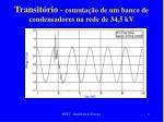 transit rio comuta o de um banco de condensadores na rede de 34 5 kv