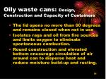 oily waste cans design construction and capacity of containers