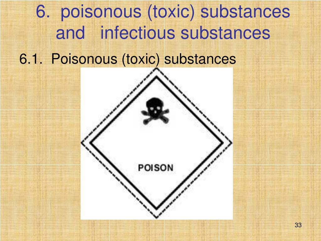 6.  poisonous (toxic) substances and   infectious substances