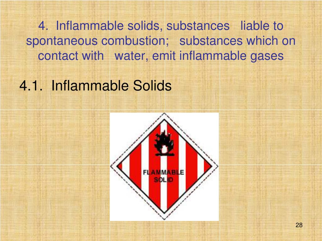 4.  Inflammable solids, substances   liable to spontaneous combustion;   substances which on contact with   water, emit inflammable gases