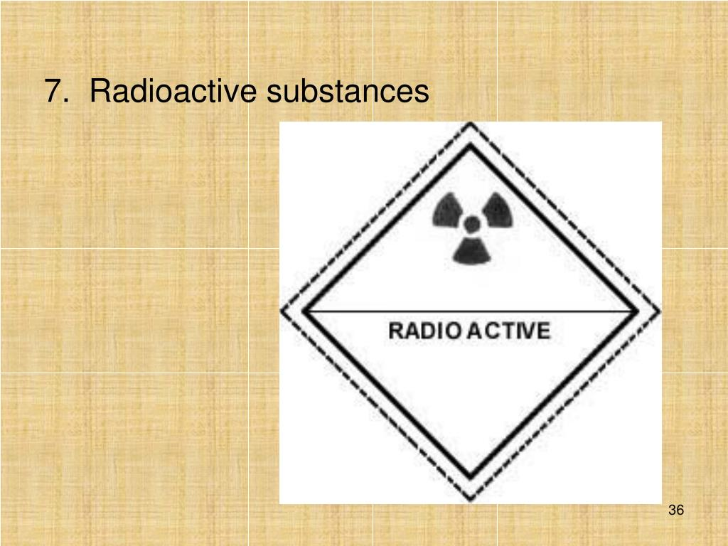 7.  Radioactive substances