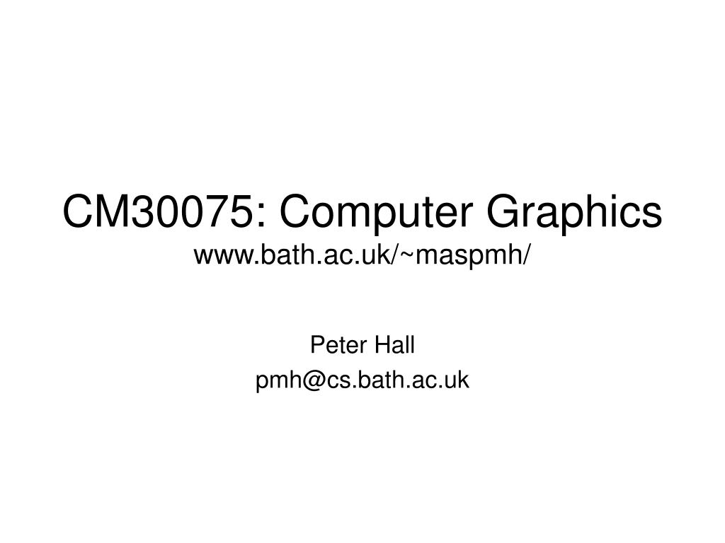 cm30075 computer graphics www bath ac uk maspmh l.