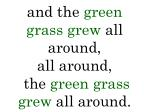 and the green grass grew all around all around the green grass grew all around