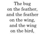 the bug on the feather and the feather on the wing and the wing on the bird