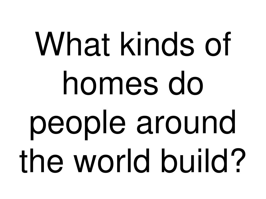 what kinds of homes do people around the world build l.