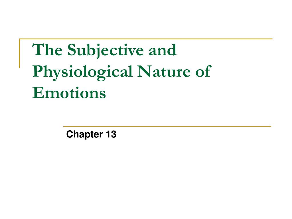 the subjective and physiological nature of emotions l.