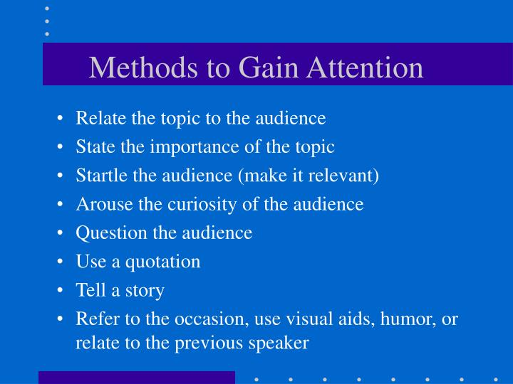 Methods to gain attention