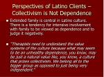 perspectives of latino clients collectivism is not dependence
