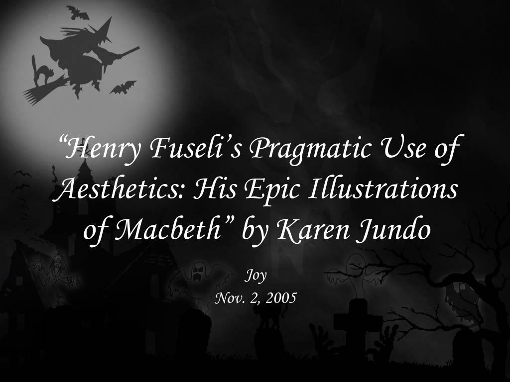henry fuseli s pragmatic use of aesthetics his epic illustrations of macbeth by karen jundo l.
