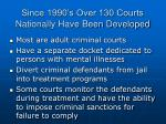 since 1990 s over 130 courts nationally have been developed