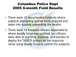 columbus police dept 2005 6 month field results