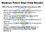 madison police dept field results