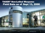 taser non lethal weapons field data as of sept 13 2006