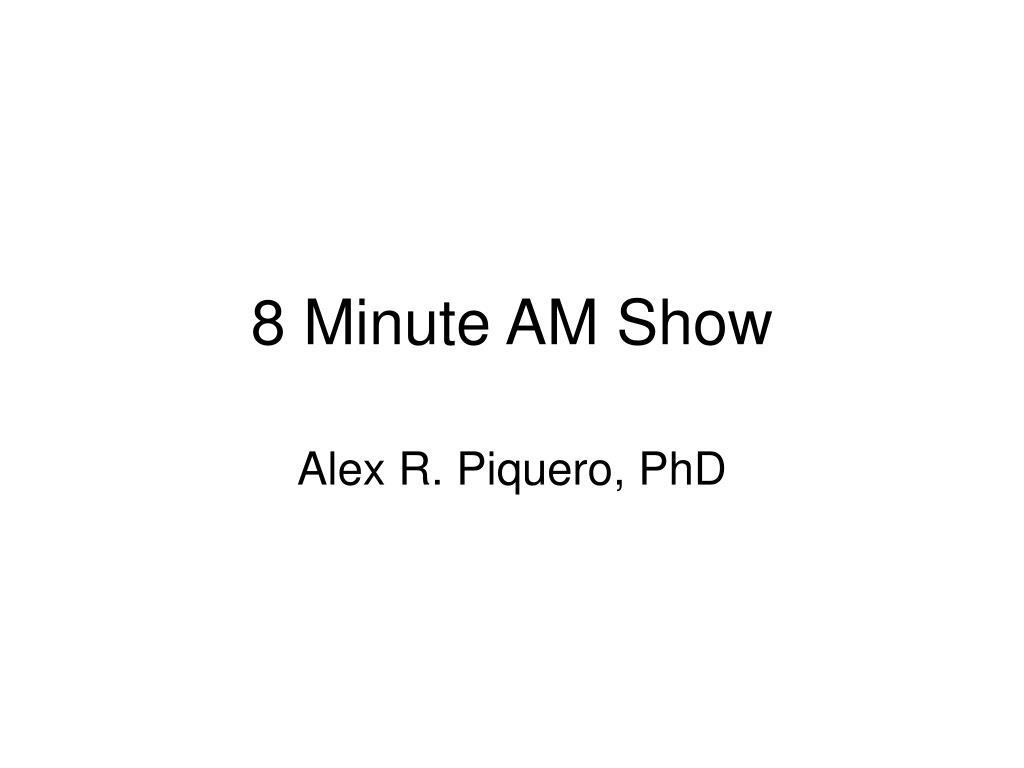 8 minute am show