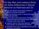 do gay men and lesbians show the same differences in sexual behavior as heterosexuals do