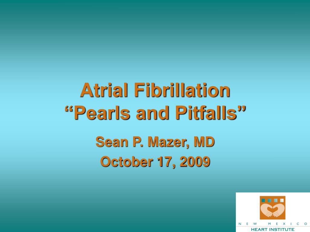 atrial fibrillation pearls and pitfalls l.