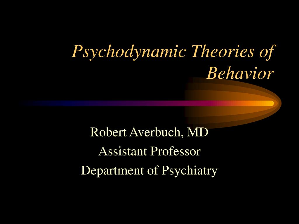 psychodynamic theories of behavior l.