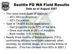 seattle pd wa field results data as of august 200760